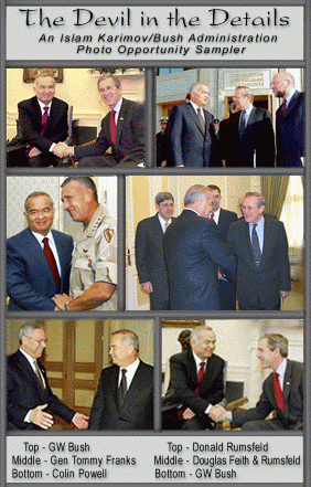 Devil in the Details: Bush Admin officals, GW Bush, Donald Rumsfeld, Gen. Franks, Douglas Feith and Colin Powel in photgraphs with Islam Karimov